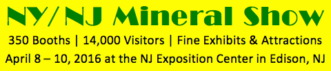 NY/NJ Mineral Show April 8 - 10 at the NJ Exposition Center in Edison, NJ